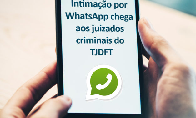 INTIMAÇÃO POR APLICATIVO DE MENSAGENS CHEGA AOS JUIZADOS CRIMINAIS DO TJDFT