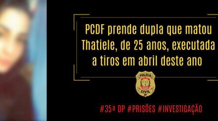 PCDF prende dupla acusada de matar Thatiele em Sobradinho II